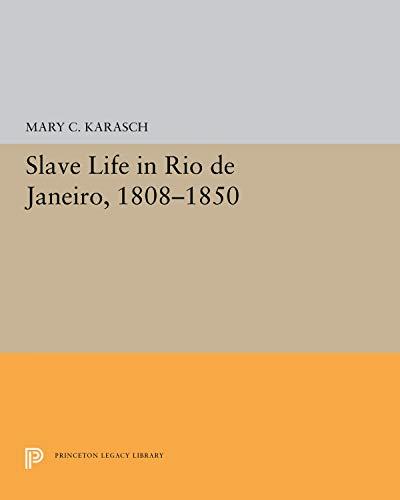SLAVE LIFE IN RIO DE JANEIRO, 1808-1850: Mary C. Karasch