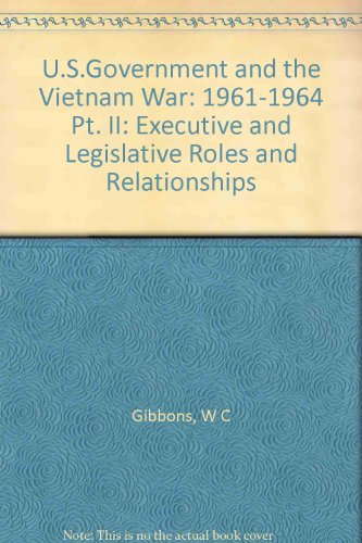 9780691077154: The U.S. Government and the Vietnam War: Executive and Legislative Roles and Relationships, Part II: 1961-1964 (Princeton Legacy Library) (Pt. II)