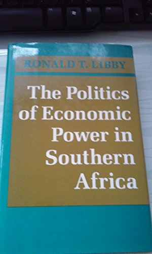 The Politics of Economic Power in Southern Africa: Ronald T. Libby