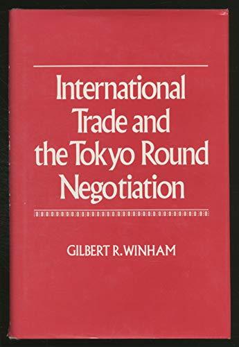 International Trade and the Tokyo Round Negotiation: Winham, Gilbert R.