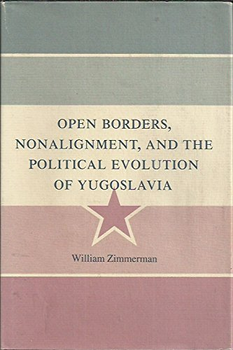 9780691077307: Open Borders, Nonalignment, and the Political Evolution of Yugoslavia