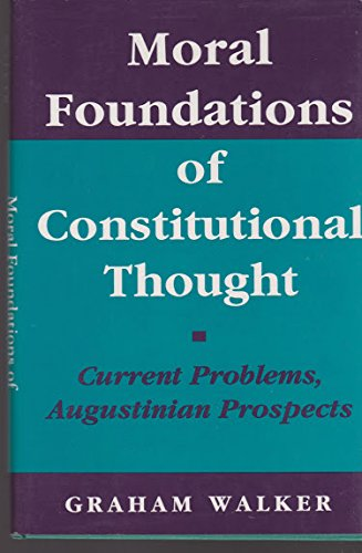 Moral Foundations of Constitutional Thought: Current Problems, Augustinian Prospects: Graham Walker