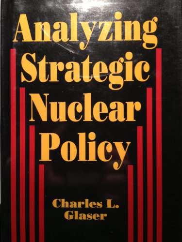 Analyzing Strategic Nuclear Policy (Princeton Legacy Library): Glaser, Charles L.