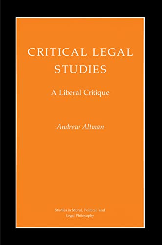 9780691078397: Critical Legal Studies: A Liberal Critique (Studies in Moral, Political, and Legal Philosophy)