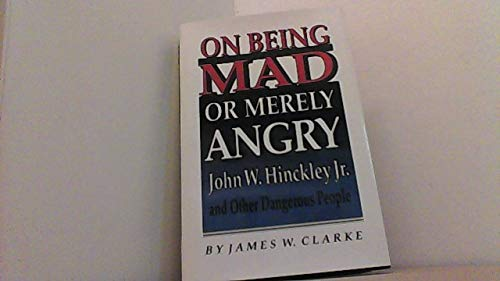 9780691078526: On Being Mad or Merely Angry: John W. Hinckley, Jr. and Other Dangerous People