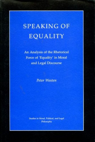 Speaking of Equality: An Analysis of the Rhetorical Force of 'Equality' in Moral and ...