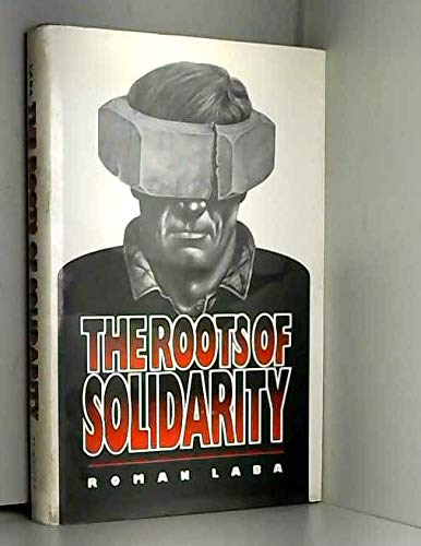 The Roots of Solidarity: A Political Sociology of Poland's Working-Class Democratization: Laba...