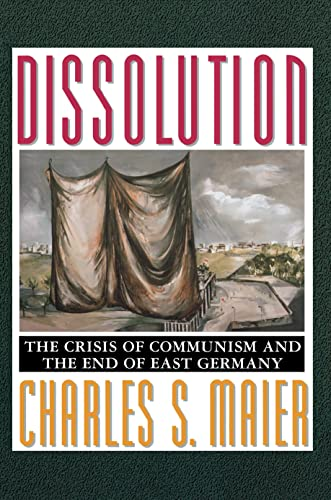 9780691078793: Dissolution: The Crisis of Communism and the End of East Germany