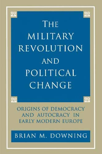 9780691078861: The Military Revolution and Political Change: Origins of Democracy and Autocracy in Early Modern Europe