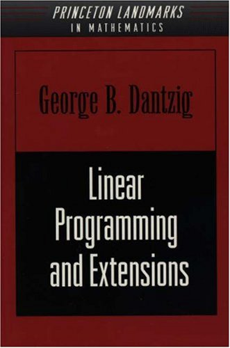 Linear Programming and Extensions (Princeton Landmarks in: George Dantzig