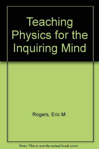 Teaching Physics for the Inquiring Mind: Eric M. Rogers