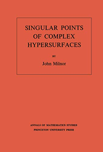 9780691080659: Singular Points of Complex Hypersurfaces. (AM-61), Volume 61 (Annals of Mathematics Studies)