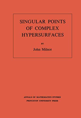 9780691080659: Singular Points of Complex Hypersurfaces. (Am-61) (Annals of Mathematics Studies)
