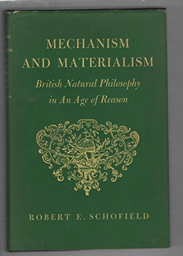 Mechanism and Materialism: British Natural Philosophy in an Age of Reason: Schofield, Robert E.