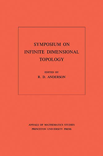 SYMPOSIUM ON INFINITE DIMENSIONAL TOPOLOGY. AM-69 SYMPOSIUM ON INFINITE DIMENSIONAL TOPOLOGY ANNALS...