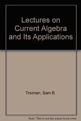Lectures on Current Algebra and Its Applications: Treiman, Sam B.