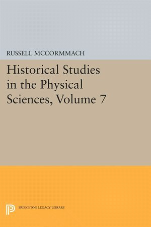 Historical Studies in the Physical Sciences. Seventh [7th] [7] Annual Volume.: McCORMMACH, Russell ...