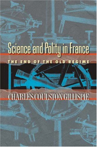 Gillispie: Science & Polity in France: Charles Coulston Gillispie