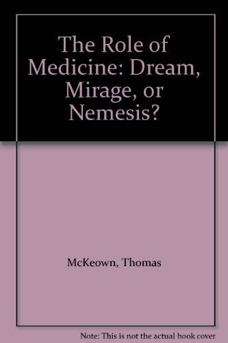 9780691082356: The Role of Medicine: Dream, Mirage, or Nemesis? (Princeton Legacy Library)