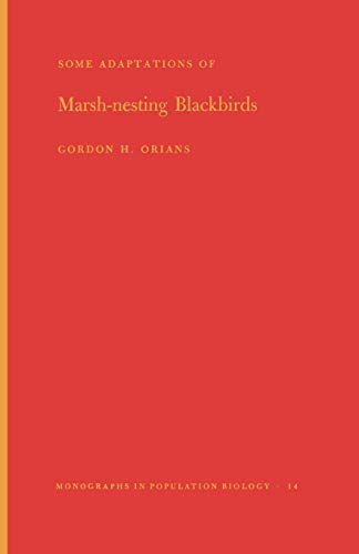 Some Adaptations of Marsh-Nesting Blackbirds: Gordon H. Orians