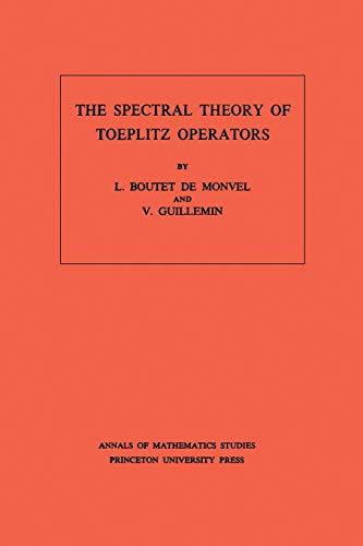 9780691082790: The Spectral Theory of Toeplitz Operators. (AM-99) (Annals of Mathematics Studies)