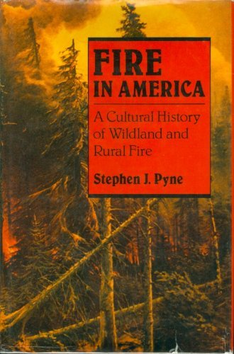 Fire in America : A Cultural History of Wildland and Rural Fire: Pyne, Stephen J.