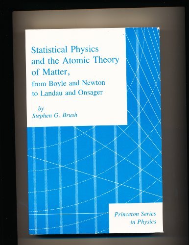 9780691083209: Statistical Physics and the Atomic Theory of Matter from Boyle and Newton to Landau and Onsager (Princeton Series in Physics)