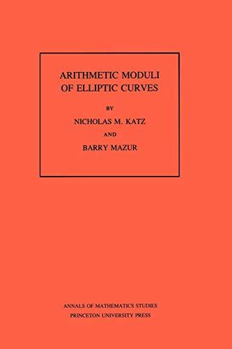 9780691083520: Arithmetic Moduli of Elliptic Curves. (AM-108), Volume 108 (Annals of Mathematics Studies)