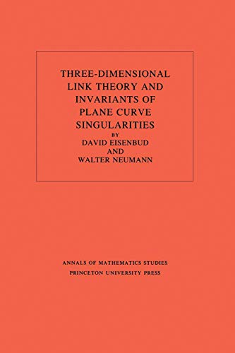 9780691083810: Three-Dimensional Link Theory and Invariants of Plane Curve Singularities. (AM-110), Volume 110 (Annals of Mathematics Studies)