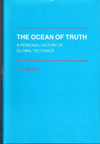 The Ocean Of Truth A Personal History of Global Tectonics: Menard, H. W.