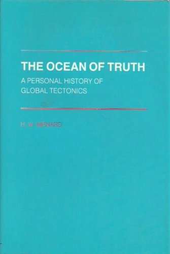 The Ocean Of Truth : A Personal History of Global Tectonics: Menard, H. W.