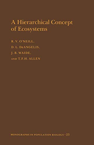 A Hierarchical Concept of Ecosystems. (Monographs in Population Biology, No. 23) - Robert V. O'Neill; Donald Lee Deangelis; J. B. Waide; Timothy F.H. Allen