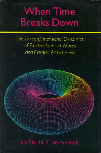 9780691084435: When Time Breaks Down: The Three-Dimensional Dynamics of Electrochemical Waves and Cardiac Arrhythmias