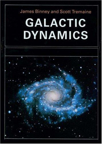 Galactic Dynamics [Princeton Series in Astrophysics]: Binney, James; Tremaine, Scott