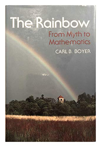 The Rainbow: From Myth to Mathematics (Monographs in behavior and ecology): Boyer, Carl Benjamin