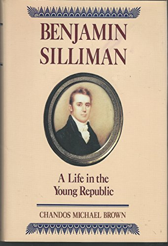 Benjamin Silliman: A Life in the Young Republic: Brown, Chandos Michael