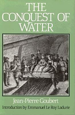 The Conquest of Water: Goubert, Jean-Pierre with