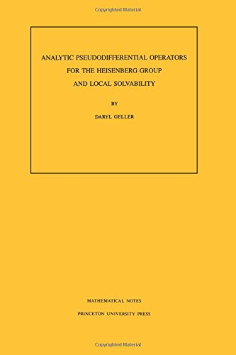 Analytic Pseudo-Differential Operators for the Heisenberg Group and Local Solvability (mathematical...
