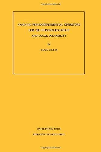 Analytic Pseudodifferential Operators for the Heisenberg Group: Geller, Daryl