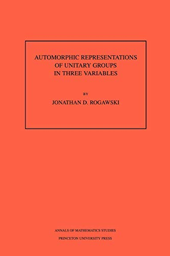 Automorphic Representations of Unitary Groups in Three Variables (Annals of Mathematics Studies) - Rogawski, Jonathan D.