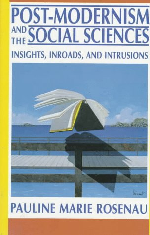 Post-Modernism and the Social Sciences: Insights, Inroads, and Intrusions: Pauline Rosenau