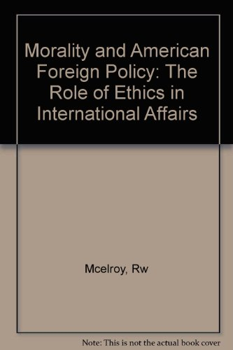 9780691086217: Morality and American Foreign Policy: The Role of Ethics in International Affairs