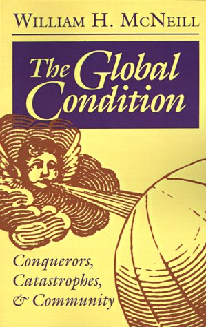 9780691086484: The Global Condition: Conquerors, Catastrophes, and Community