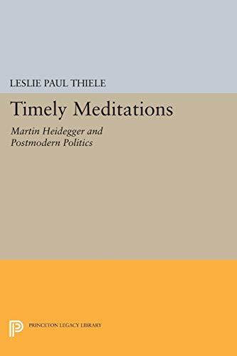 Timely Meditations. Martin Heidegger and Postmodern Politics.: Thiele, Leslie Paul.