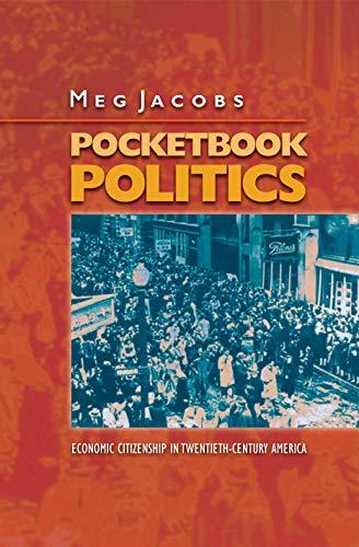 Pocketbook Politics: Economic Citizenship in Twentieth-Century America (Politics and Society in Twentieth-Century America) (0691086648) by Meg Jacobs