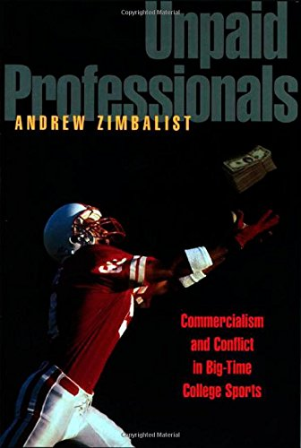 9780691086903: Unpaid Professionals: Commercialism and Conflict in Big-Time College Sports