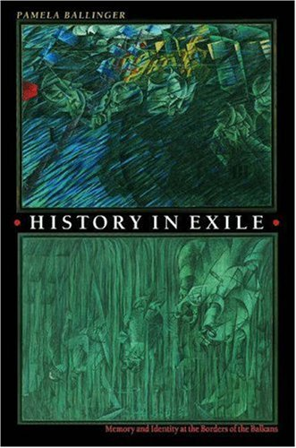 9780691086965: History in Exile: Memory and Identity at the Borders of the Balkans