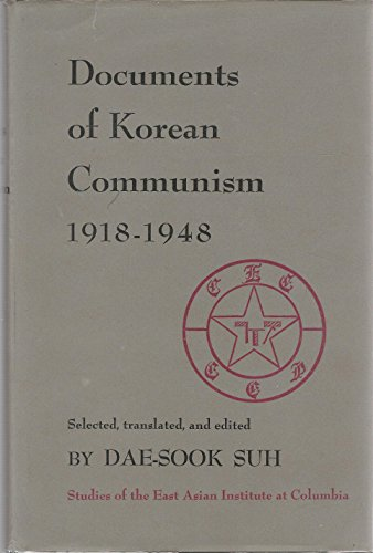 Documents of Korean Communism, 1918-1948 (Studies of the East Asian Institute): Suh, Dae-Sook