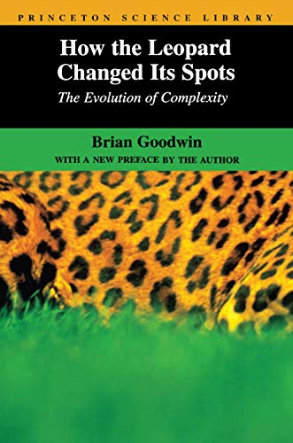 How the Leopard Changed Its Spots : The Evolution of Complexity: Brian Goodwin