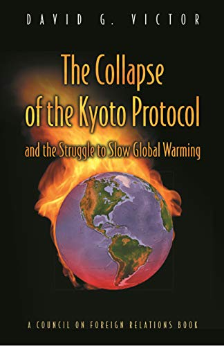 The collapse of the Kyoto Protocol and the struggle to slow global warming (Council on Foreign Re...